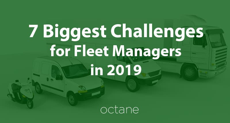 7 biggest challenges for fleet managers in 2019